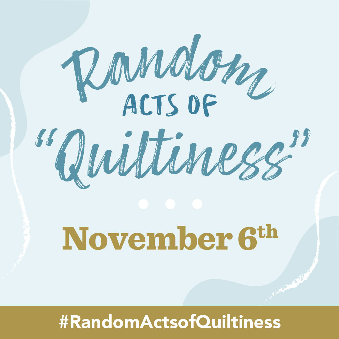 """Random Acts of """"Quiltiness"""" Day"""
