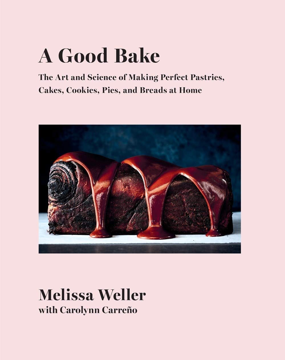 cover of A Good Bake: The Art and Science of Making Perfect Pastries, Cakes, Cookies, Pies, and Breads at Home