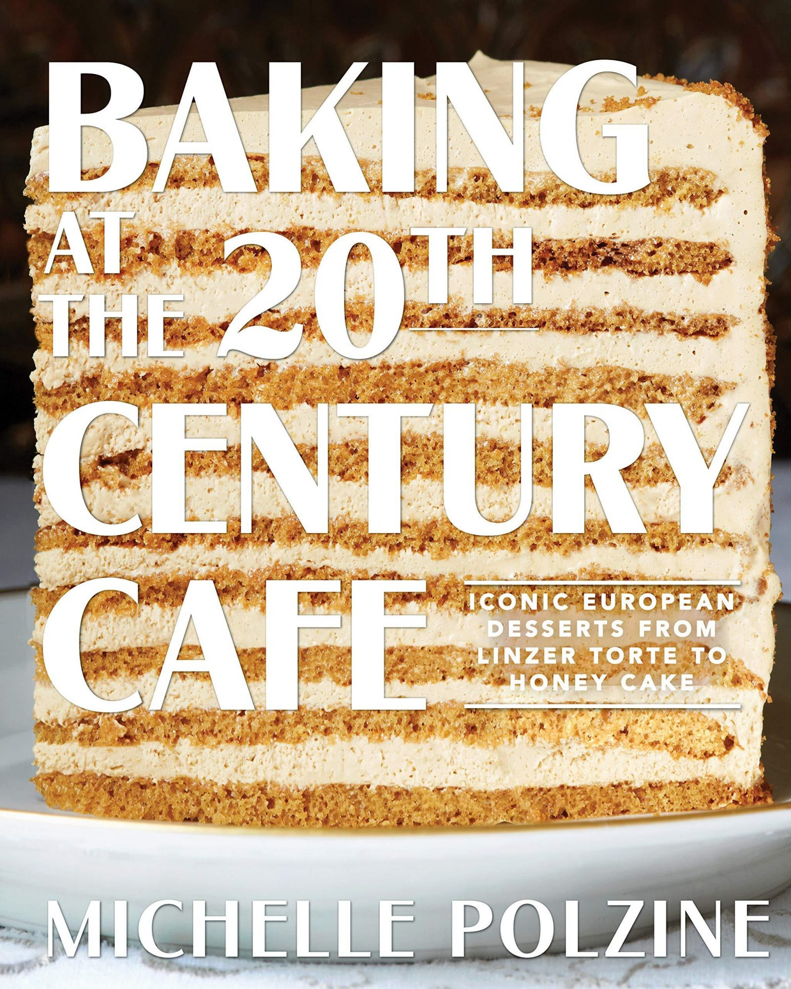 cover of Baking at the 20th Century Cafe: Iconic European Desserts from Linzer Torte to Honey Cake