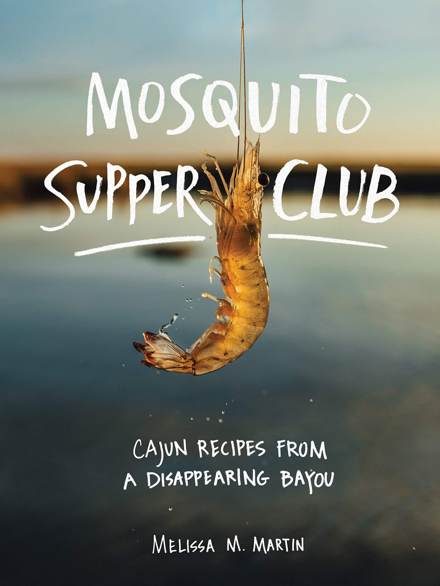 book cover for Mosquito Supper Club: Cajun Recipes from a Disappearing Bayou