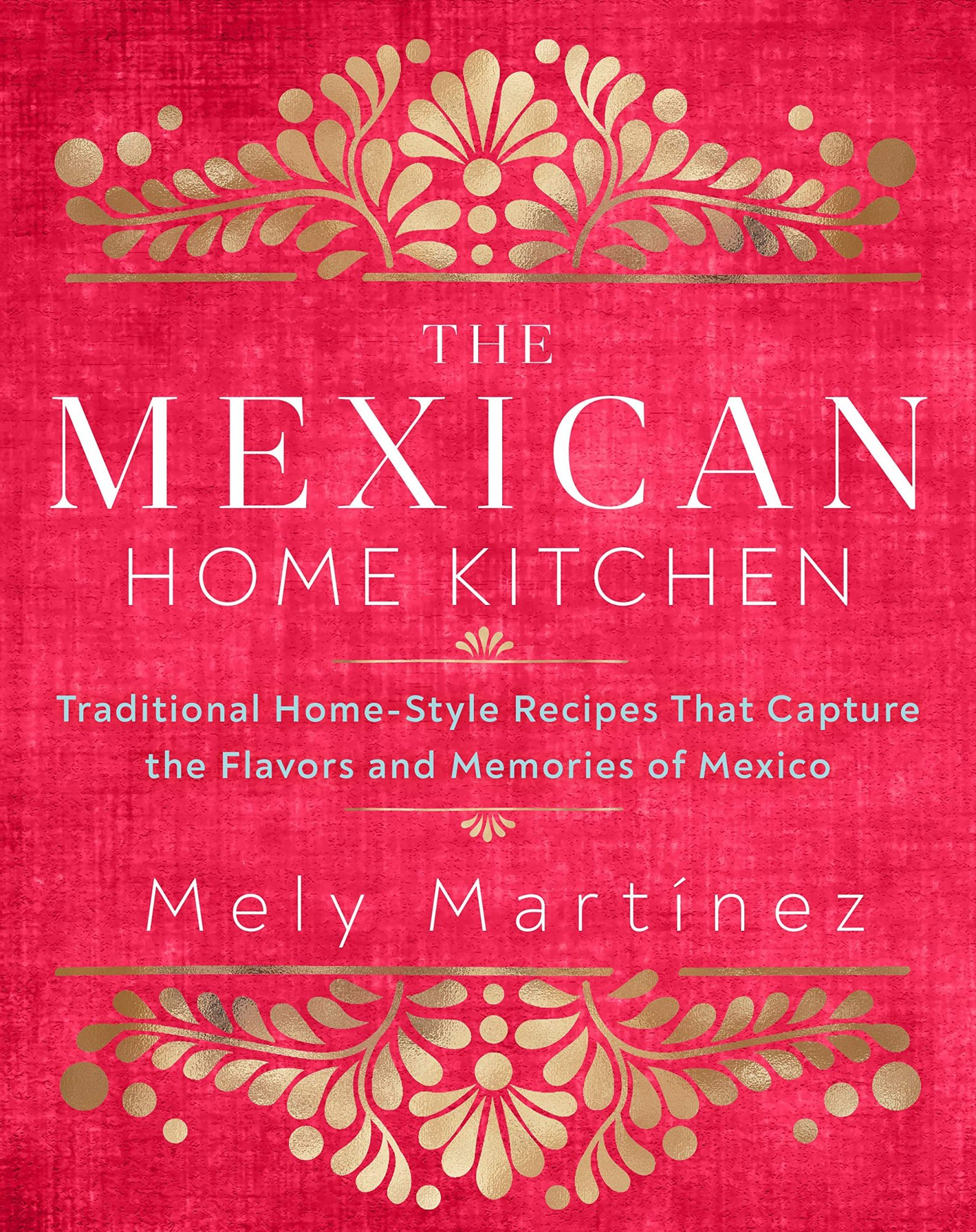 book cover for The Mexican Home Kitchen: Traditional Home-Style Recipes That Capture the Flavors and Memories of Mexico