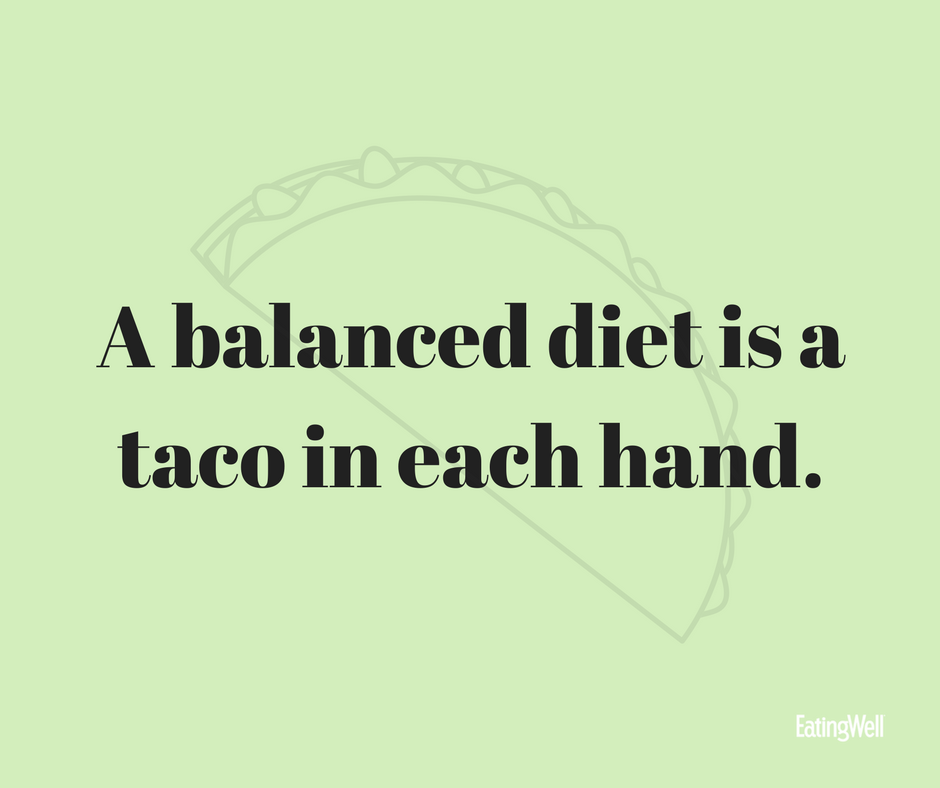 A balanced diet is a taco in each hand
