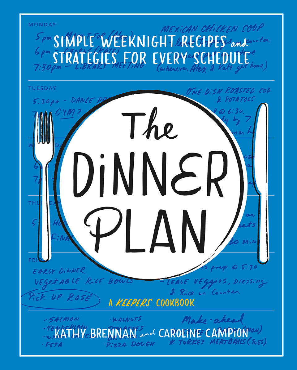 The Dinner Plan: Simple Weeknight Recipes and Strategies for Every Schedule
