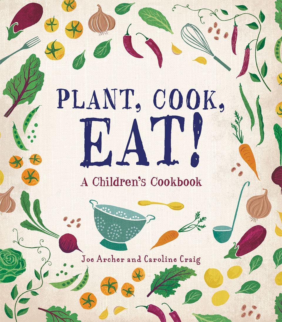 Plant, Cook, Eat! by Joe Archer and Caroline Craig
