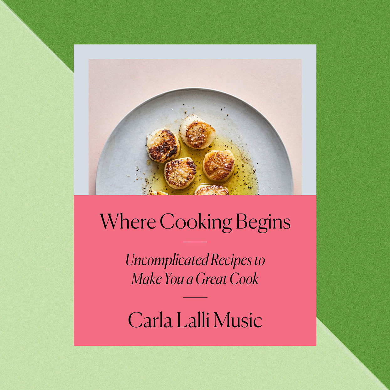 Where Cooking Begins - Uncomplicated Recipes to Make You a Great Cook - Carla Lalli Music book cover
