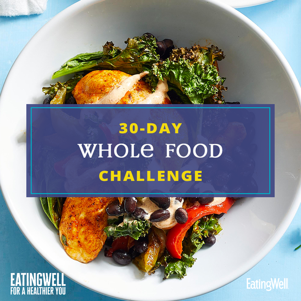 30 Day Whole Food Diet Challenge Eatingwell