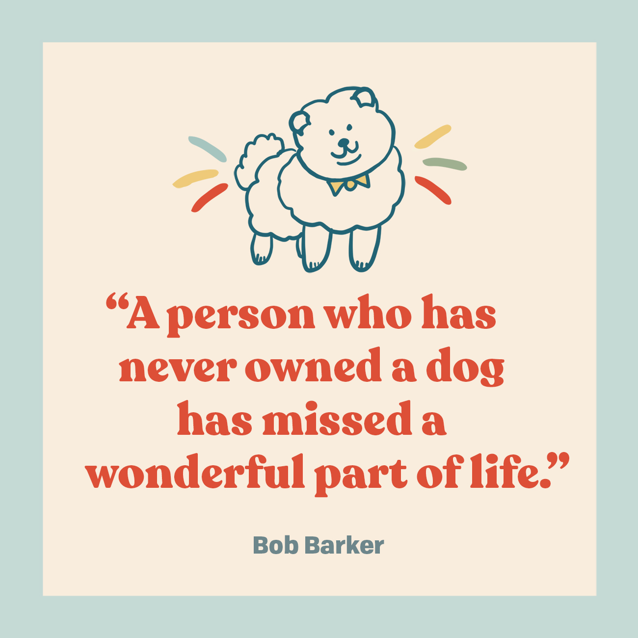 A person who has never owned a dog has missed a wonderful part of life.