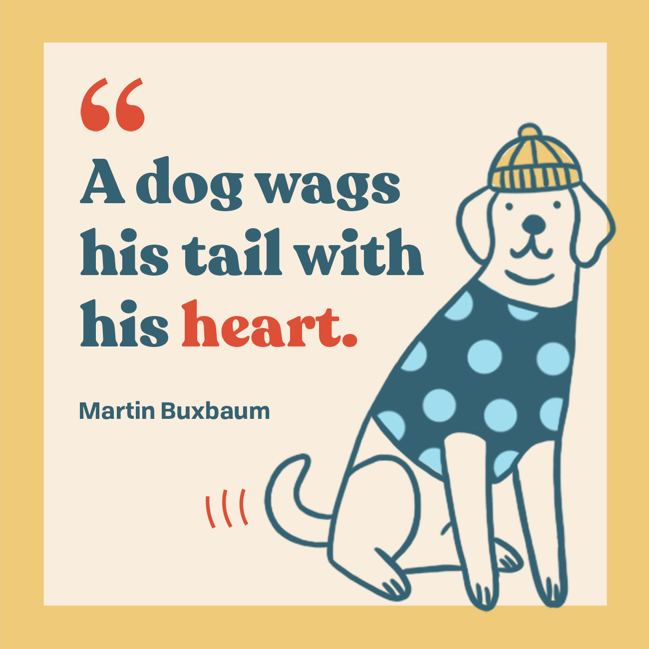 A dog wags his tail with his heart.