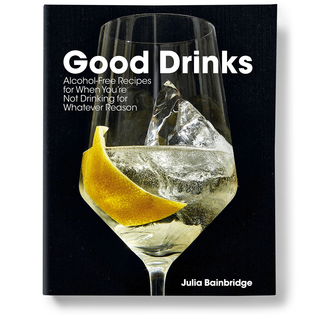 Good Drinks: Alcohol-Free Recipes for When You're Not Drinking for Whatever Reason by Julia Bainbridge book cover