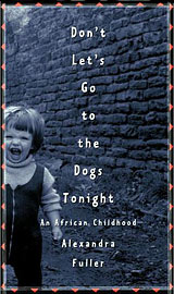 Alexandra Fuller, Don't Let's Go To The Dogs Tonight: An African Childhood