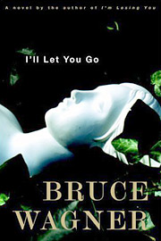 Bruce Wagner, I'll Let You Go