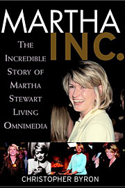 Christopher M. Byron, Martha Inc.: The Incredible Story of Martha Stewart Living Omnimedia