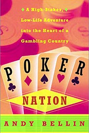 Andy Bellin, Poker Nation: A High-Stakes, Low-Life Adventure into the Heart of a Gambling Country