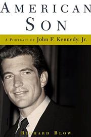 Richard Blow, American Son: A Portrait of John F. Kennedy Jr.