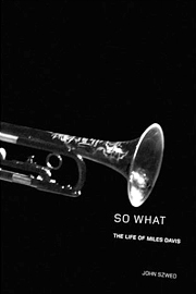 John Szwed, So What: The Life of Miles Davis