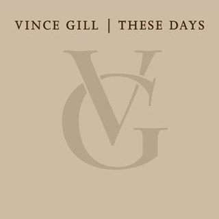 Vince Gill, These Days (Music - Vince Gill) | 19. THESE DAYS Vince Gill Who says Nashville is perennially behind the curve? With this 2006 release, Gill became the first major-label artist from any…
