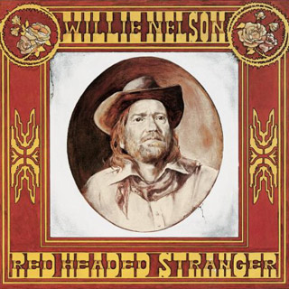 Willie Nelson | 5. RED HEADED STRANGER Willie Nelson In the mid-'70s, when the Who had triumphed with Tommy and Quadrophenia and every prog-rock band worth their salt…