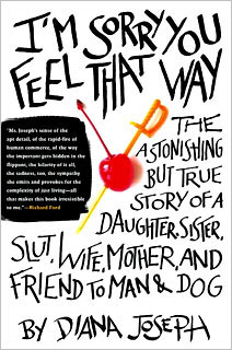 I'm Sorry You Feel That Way: The Astonishing But True Story of a Daughter, Sister, Slut, Wife, Mother, and Friend to Man & Dog