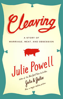 Julie Powell, Cleaving | Cleaving: A Story of Marriage, Meat, and Obsession by Julie Powell