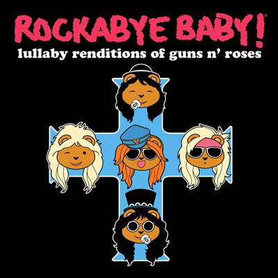 Rockabye Baby, Rockabye Baby Guns 'N Roses | ROCKABYE BABY GUNS 'N ROSES (Nov. 10) Welcome that sweet child o' yours to the cradle with a disc of lullaby versions of G N'…