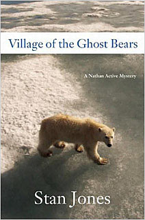 Stan Jones, Village of the Ghost Bears | Village of the Ghost Bears: A Nathan Active Mystery by Stan Jones
