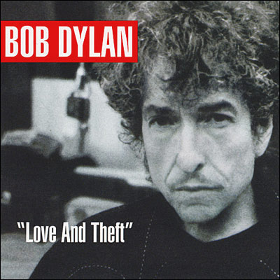 Bob Dylan, Love and Theft | The predictably unpredictable rock poet greeted the new millennium with a folksy, bluesy instant classic.