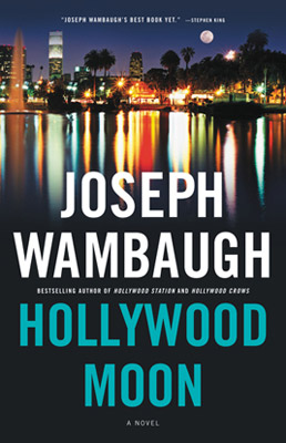 3. HOLLYWOOD MOON , by Joseph Wambaugh Only Dream City could produce cops as cool as Flotsam and Jetsam (surfer cops), Nate Weiss (the aspiring-actor…