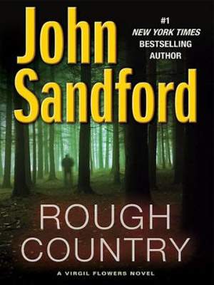 10. ROUGH COUNTRY , by John Sandford Sandford's mystery-suspense novels are rich explorations of what it is to be a plain old American guy. This…