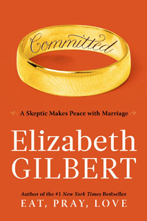 Elizabeth Gilbert, Committed | Committed: A Skeptic Makes Peace with Marriage by Elizabeth Gilbert