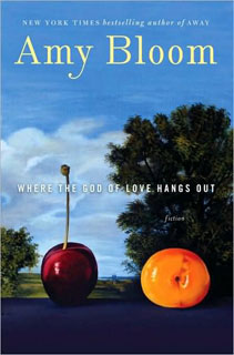 Amy Bloom, Where the God of Love Hangs Out | Where The God of Love Hangs Out by Amy Bloom