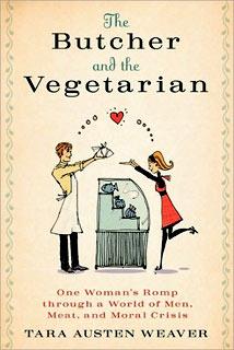 Tara Austen Weaver, The Butcher and the Vegetarian   The Butcher and the Vegetarian by Tara Austen Weaver