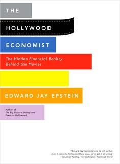 Edward Jay Epstein, The Hollywood Economist   The Hollywood Economist by Edward Jay Epstein
