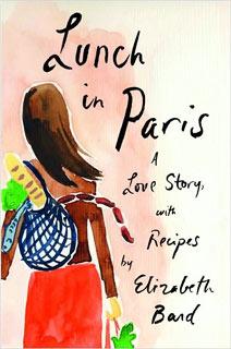 Elizabeth Bard, Lunch in Paris: A Love Story, With Recipes | Lunch in Paris: A Love Story, With Recipes by Elizabeth Bard
