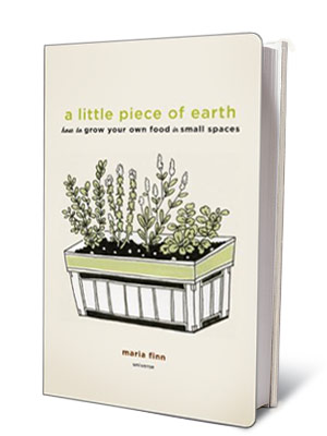 A LITTLE PIECE OF EARTH Maria Finn ($19) A small, lovely book about gardening in tight spots: patios, fire escapes, windowsills.