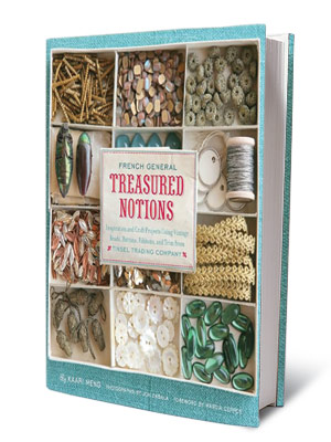 + FOR CRAFTY TYPES FRENCH GENERAL TREASURED NOTIONS Kaari Meng ($24.99) Ways to use vintage flea-market baubles in charming craft projects.