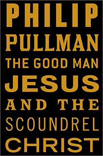 The Good Man Jesus and the Scoundrel Christ | The Good Man Jesus and the Scoundrel Christ by Philip Pullman