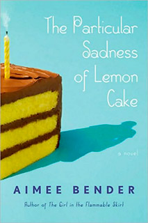 The Particular Sadness of Lemon Cake | The Particular Sadness of Lemon Cake by Aimee Bender