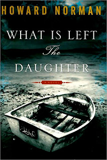 Howard Norman, What Is Left The Daughter | What Is Left the Daughter by Howard Norman
