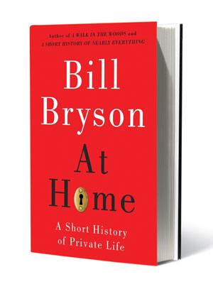 AT HOME, by Bill Bryson The peripatetic Bryson takes a break from travel writing to discuss the simple pleasures of domesticity with a mix of…