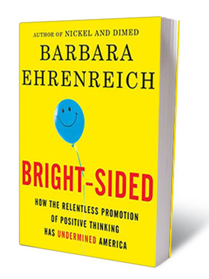 BRIGHT-SIDED, by Barbara Ehrenreich ''But this short book is also padded with cheap shots, easy examples, research recycled from her earlier books and caustic reportorial…
