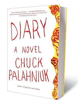 DIARY, by Chuck Palahniuk ''Reading this is like being cornered by a dim-witted and semi-belligerent drunk possessed by an idée fixe he keeps reciting over…