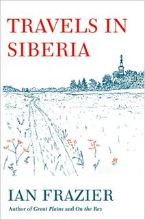 Ian Frazier | Travels in Siberia by Ian Frazier