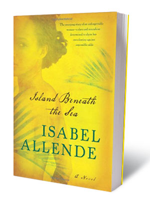 Isabel Allende | ISLAND BENEATH THE SEA, by Isabel Allende ''For all the pizzazz of the promotion and the bewitching conceit of the story, Island Beneath the Sea…