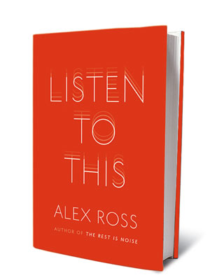 LISTEN TO THIS, by Alex Ross The New Yorker music critic follows up his best-selling The Rest Is Noise with this indispensable, erudite collection of…