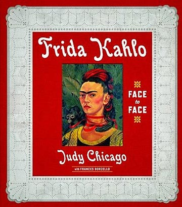 Judy Chicago & Frances Borzello, Prestel, $40.95 Fittingly, the cover of this retrospective, which examines Kahlo's work from a feminist perspective, evokes a silver-tooled Mexican…