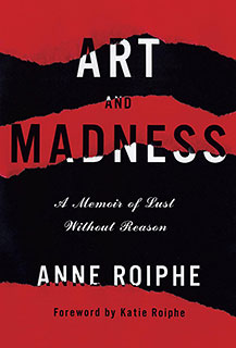 Art and Madness   MAD WORLD Anne Roiphe's memoir.