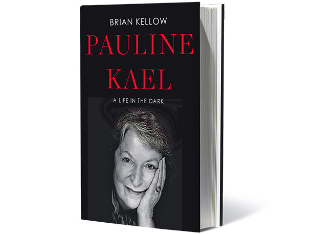 Pauline Kael: A Life in the Dark, by Brian Kellow