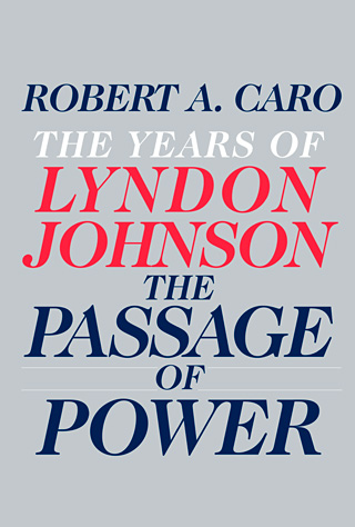 POLITICAL POWER Caro pens his fourth volume in his gripping biographical series on President Lyndon B. Johnson