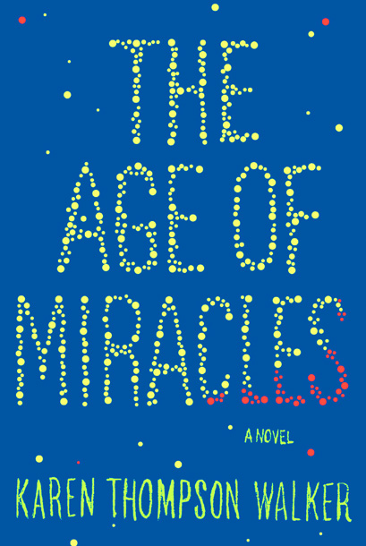 The Age of Miracles by Karen Thompson Walker Walker makes her earthshaking debut with the highly touted speculative novel. (June 26)