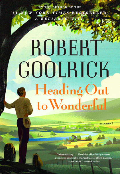 Robert Goolrick | Heading Out to Wonderful by Robert Goolrick A tale of love gone wrong. (June 12)